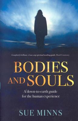 Bodies & Souls: A Down-To-Earth Guide to the Human Experience - Minns, Sue