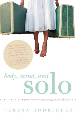 Body, Mind, and Solo: Seven Keys to Conquering the World Alone - Rodriguez, Teresa