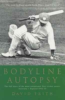 Bodyline Autopsy: The full story of the most sensational Test cricket series: Australia v England 1932-33 - Frith, David