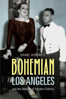 Bohemian Los Angeles: And the Making of Modern Politics - Hurewitz, Daniel
