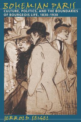 Bohemian Paris: Culture, Politics, and the Boundaries of Bourgeois Life, 1830-1930 - Seigel, Jerrold, Professor