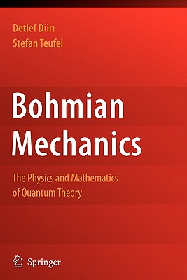 Bohmian Mechanics: The Physics and Mathematics of Quantum Theory - Durr, Detlef