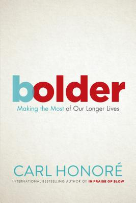 Bolder: Making the Most of Our Longer Lives - Honore, Carl