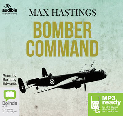 Bomber Command - Hastings, Max, and Edwards, Barnaby (Read by), and Audible Studios (Producer)