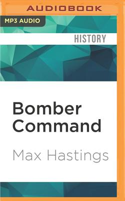 Bomber Command - Hastings, Max, Sir, and Edwards, Barnaby (Read by)