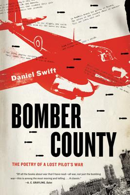 Bomber County: The Poetry of a Lost Pilot's War - Swift, Daniel