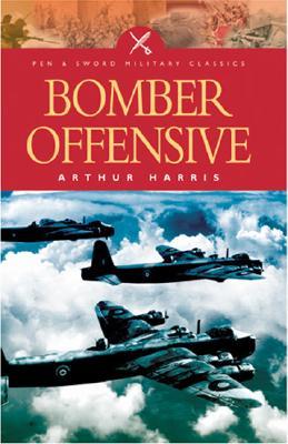 Bomber Offensive - Harris, Arthur, Sir