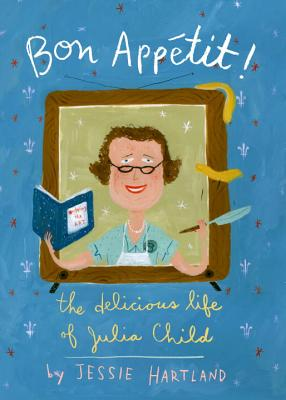 Bon Appetit! the Delicious Life of Julia Child -