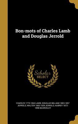 Bon-Mots of Charles Lamb and Douglas Jerrold - Lamb, Charles 1775-1834, and Jerrold, Douglas William 1803-1857, and Jerrold, Walter 1865-1929