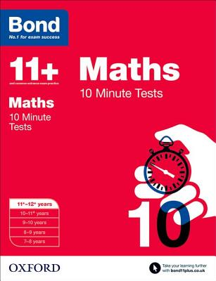 Bond 11+: Maths: 10 Minute Tests: 11+-12+ years - Lindsay, Sarah, and Bond