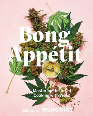 Bong Appetit: Mastering the Art of Cooking with Weed - Editors of Munchies