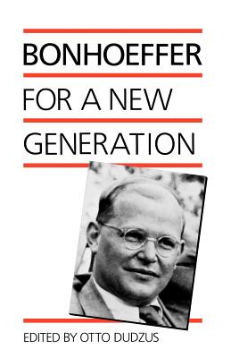 Bonhoeffer for a New Generation - Bonhoeffer, Dietrich, and Dudzus, Otto (Editor)