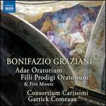 Bonifazio Graziani: Adae Oratorium; Filli Prodigi Oratorium; Five Motets