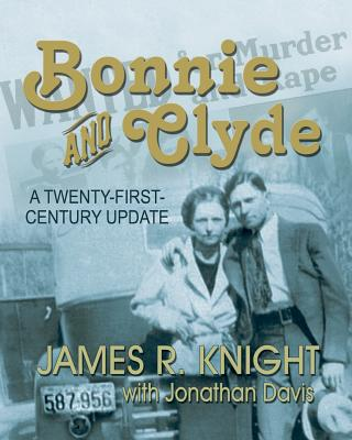 Bonnie and Clyde: A Twenty-First-Century Update - Knight, James R