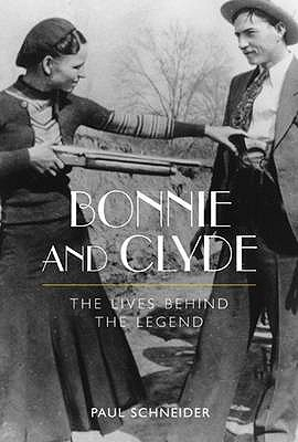 Bonnie and Clyde: The Lives Behind the Legend - Schneider, Paul