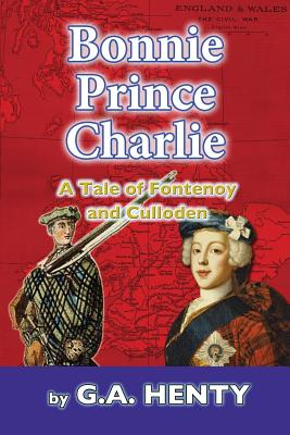 Bonnie Prince Charlie: A Tale of Fontenoy and Culloden - Henty, G a