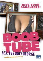 Boob Tube: Sex, TV & Ugly George