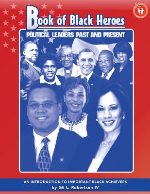 Book of Black Heroes: Political Leaders Past and Present - Robertson IV, Mr Gil L