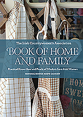 Book of Home and Family - Ica, Irish Countrywomen's' Association, and Carrigy, Aoife (Editor)