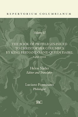 Book of Privileges Issued to Christopher Columbus by King Fernando and Queen Isabel 1492-1502 - Nader, Helen, Professor (Editor), and Formisano, Luciano (Photographer)