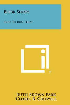 Book Shops: How to Run Them - Park, Ruth Brown, and Crowell, Cedric R (Introduction by)