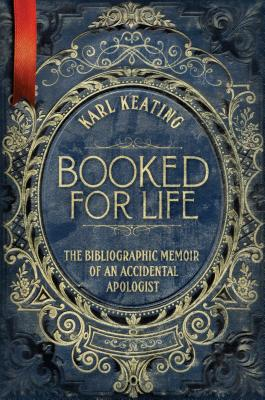 Booked for Life: The Bibliographic Memoir of an Accidental Apologist - Keating, Karl