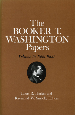 Booker T. Washington Papers Volume 5: 1899-1900. Assistant Editor, Barbara S. Kraft - Washington, Booker T, and Harlan, Louis R, and Kraft, Barbara S (Editor)