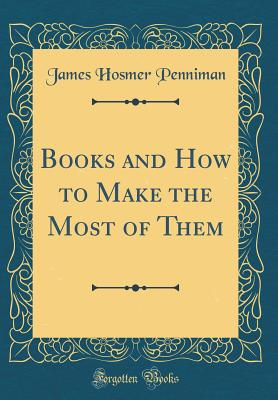 Books and How to Make the Most of Them (Classic Reprint) - Penniman, James Hosmer