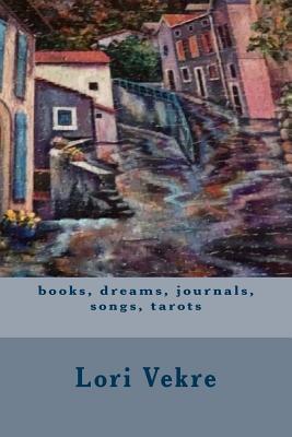 Books, Dreams, Journals, Songs, Tarots - Vekre, Lori