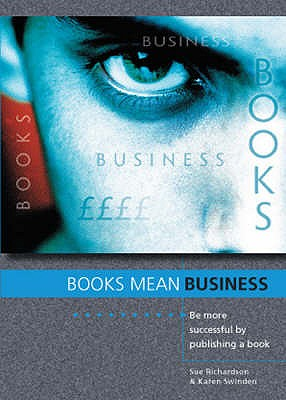 Books Mean Business: Be More Successful by Publishing a Book - Swinden, Karen, and Richardson, Sue