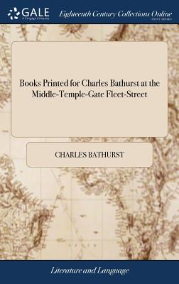 Books Printed for Charles Bathurst at the Middle-Temple-Gate Fleet-Street - Bathurst, Charles