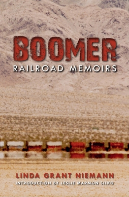 Boomer: Railroad Memoirs - Niemann, Linda G, and Silko, Leslie Marmon (Introduction by)