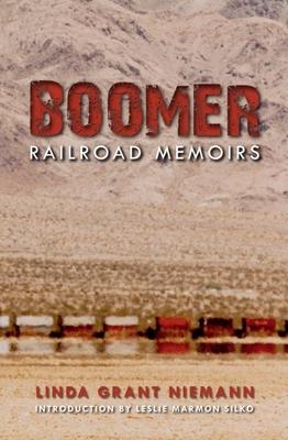 Boomer: Railroad Memoirs - Niemann, Linda G, and Introduction by Leslie Marmon Silko Linda Grant Niemann (Editor)