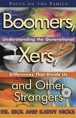 Boomers, X-Ers, and Other Strangers: Understanding/Generational Differences/Divide Us - Hicks, Rick, and Hicks, Kathy