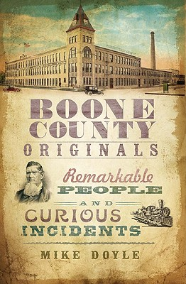 Boone County Originals: Remarkable People and Curious Incidents - Doyle, Mike