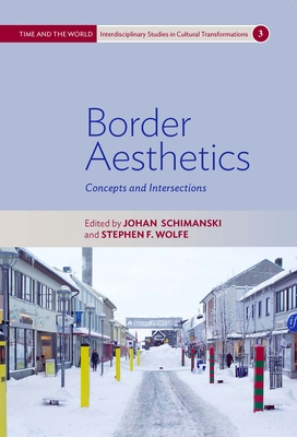 Border Aesthetics: Concepts and Intersections - Schimanski, Johan (Editor), and Wolfe, Stephen F (Editor)