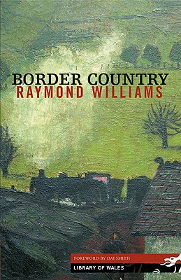 Border Country - Williams, Raymond, Professor, and Smith, Dai (Foreword by)