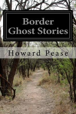 Border Ghost Stories - Pease, Howard