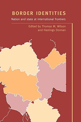 Border Identities: Nation and State at International Frontiers - Wilson, Thomas M (Editor)