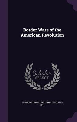 Border Wars of the American Revolution - Stone, William L 1792-1844