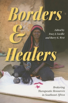 Borders and Healers: Brokering Therapeutic Resources in Southeast Africa - Luedke, Tracy J (Editor)