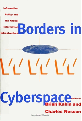 Borders in Cyberspace: Information Policy and the Global Information Infrastructure - Kahin, Brian, Jd (Editor), and Nesson, Charles (Editor)