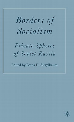 Borders of Socialism: Private Spheres of Soviet Russia - Siegelbaum, L (Editor)