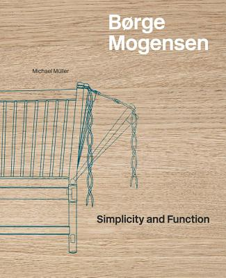 Borge Mogensen: Simplicity and Function - Muller, Michael (Text by)