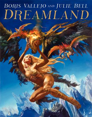Boris Vallejo and Julie Bell: Dreamland - Vallejo, Boris, and Bell, Julie