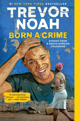 Born a Crime: Stories from a South African Childhood - Noah, Trevor
