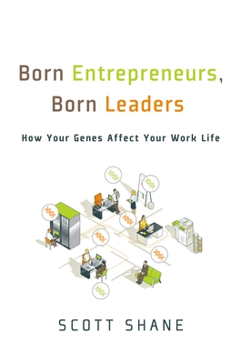 Born Entrepreneurs, Born Leaders: How Your Genes Affect Your Work Life - Shane, Scott