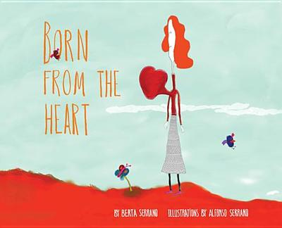 Born from the Heart - Serrano, Berta