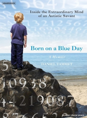 Born on a Blue Day: Inside the Extraordinary Mind of an Autistic Savant - Tammet, Daniel, and Vance, Simon (Narrator)