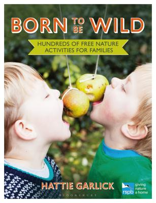 Born to Be Wild: Hundreds of free nature activities for families - Garlick, Hattie, and Honey, Nancy (Photographer)